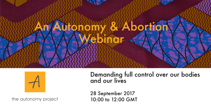 An Autonomy & Abortion Webinar:Demanding Full Control Over Our Bodies And Our Lives