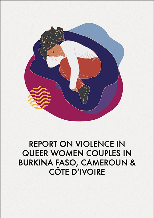REPORT ON VIOLENCE IN QUEER WOMEN COUPLES IN BURKINA FASO, CAMEROUN & CÔTE D'IVOIRE